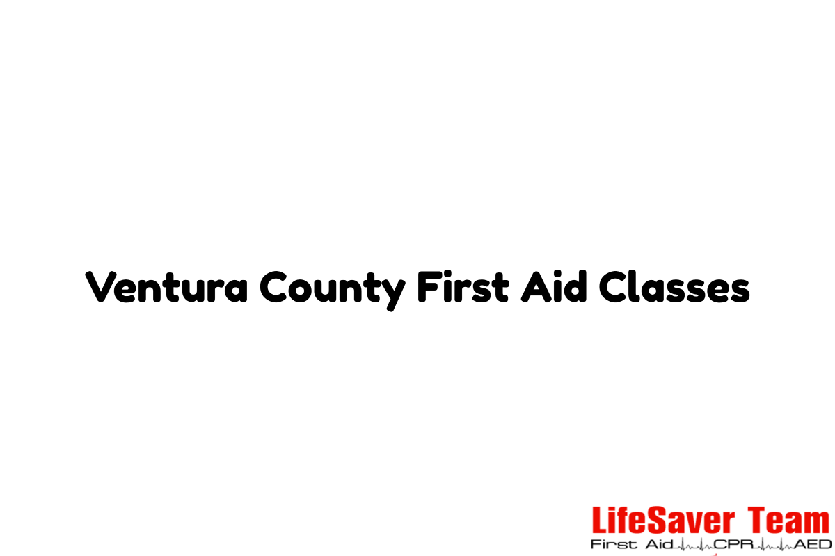 Ventura County First Aid Classes First Aid Classes Cpr Certification First Aid