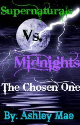 Supernaturals vs. Midnights: The Chosen One - Chapter 17: Alice's Turn (Alice's P.O.V.) - CrazyAshleyMae  The end of the first book is here! :D