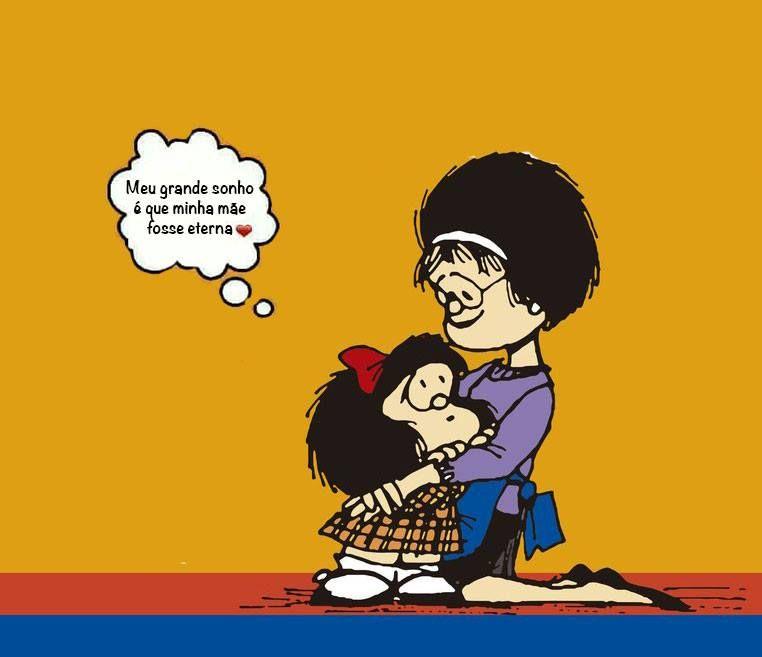 Meu Grande Sonho é Que Minha Mãe Fosse Eterna Mafalda Frases Para