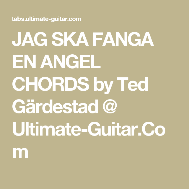 Jag Ska Fanga En Angel Chords By Ted Grdestad Ultimate Guitar