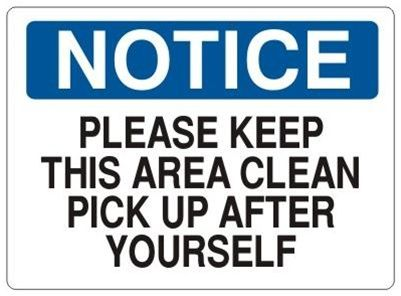 Notice Please Keep This Area Clean Pick Up After Yourself Sign Signs And Notices Pinterest