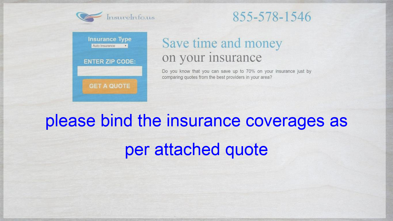 Please Bind The Insurance Coverages As Per Attached Quote Insurance Quotes Affordable Health Insurance Be
