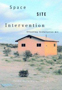 Space Site Intervention Situating Installation Art Erika Suderburg Installation Art Book Art Installation
