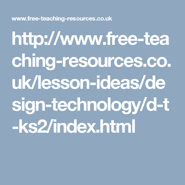 http://www.free-teaching-resources.co.uk/lesson-ideas/design-technology/d-t-ks2/index.html