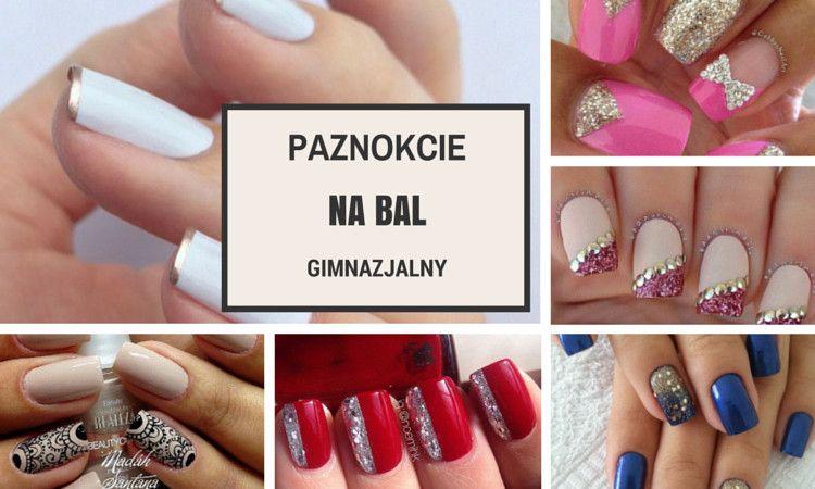 Paznokcie Na Bal Gimnazjalny Inspiracje Nails Beauty