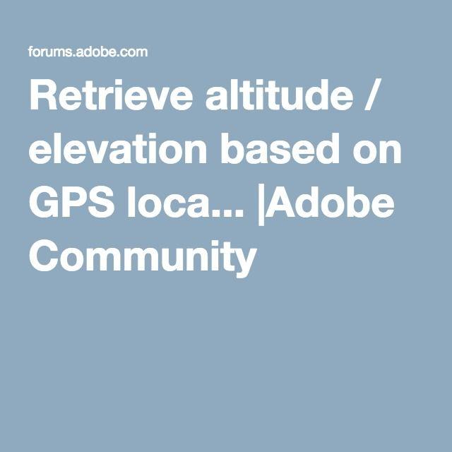 Retrieve Altitude Elevation Based On GPS Loca Adobe - Altitude elevation