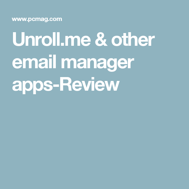 Unroll.me Review Pcmag, Management, Reviews