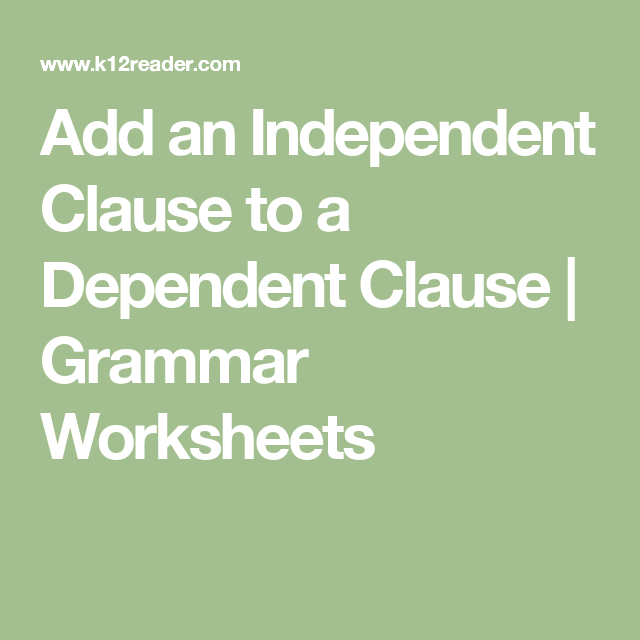 Add An Independent Clause To A Dependent Clause Grammar Worksheets