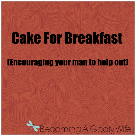 Cake For Breakfast: How to encourage your man to help out
