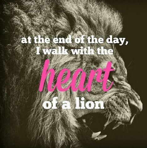 A Lions Heart Is As Strong As Its Strength Once You Become