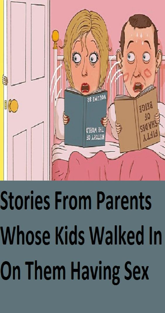 20 CRINGE-WORTHY STORIES FROM PARENTS WHOSE KIDS WALKED IN ON THEM HAVING  SEX