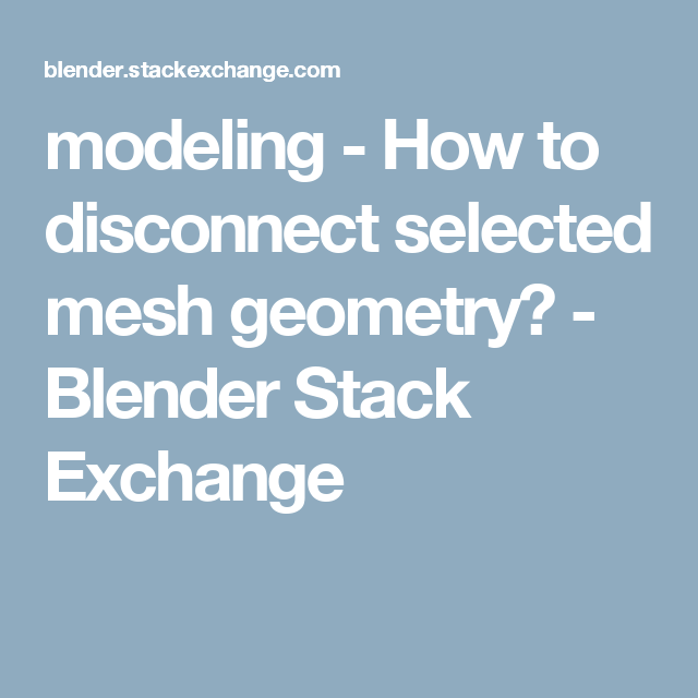 Modeling How To Disconnect Selected Mesh Geometry Blender Stack Exchange Sphere How To Get Stack Exchange