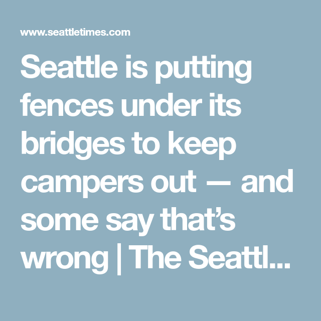 Seattle Is Putting Fences Under Its Bridges To Keep Campers Out And Some Say That S Wrong Seattle Sayings Camper