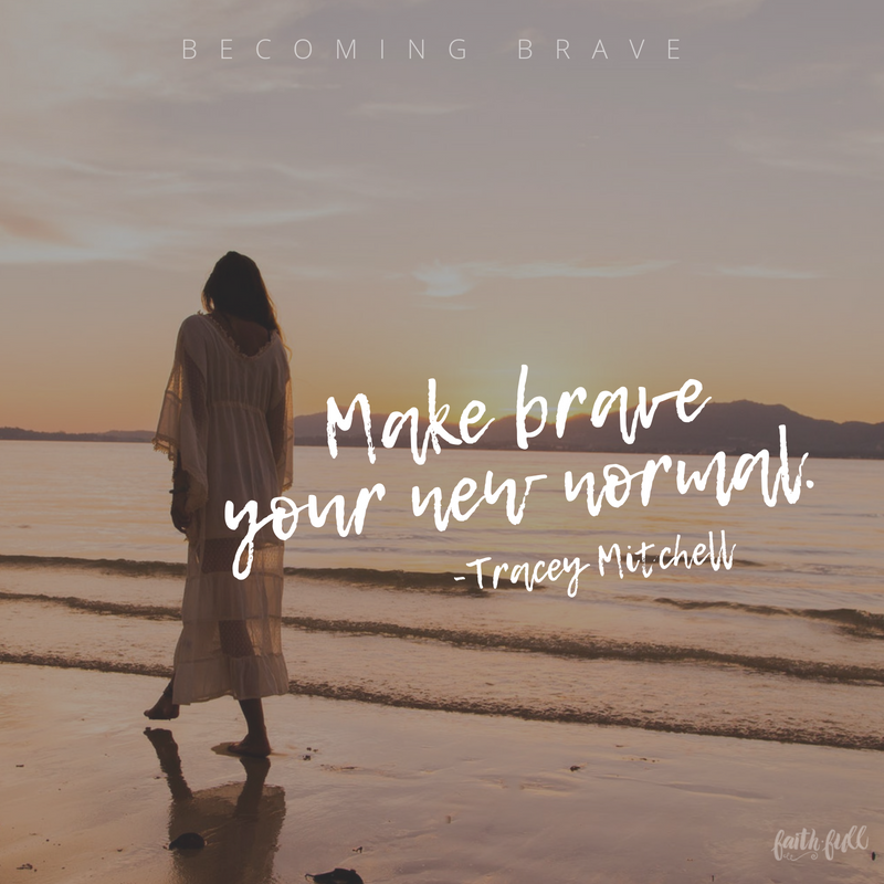 Make Brave Your New Normal Tracey Mitchell With Images