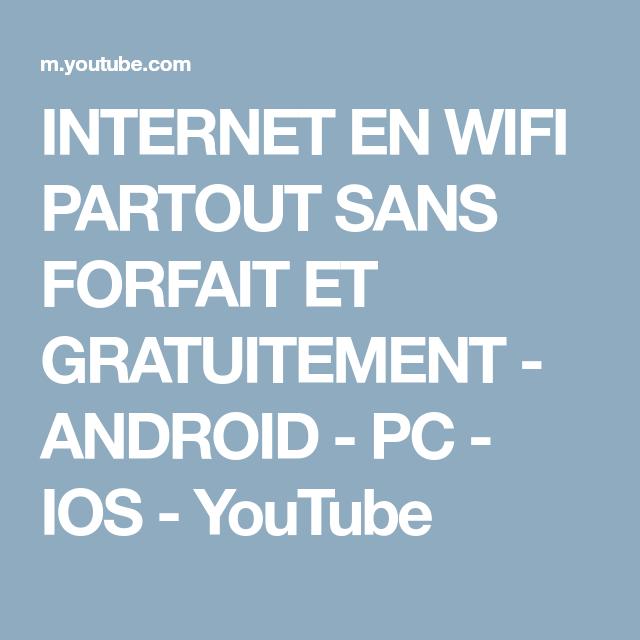 Internet En Wifi Partout Sans Forfait Et Gratuitement Android Pc Ios Youtube Ios Android Internet