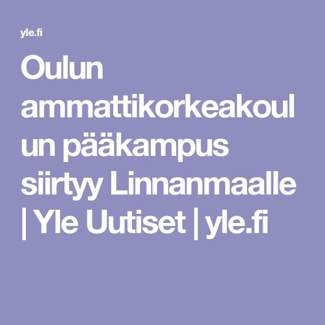 Oulun ammattikorkeakoulun pääkampus siirtyy Linnanmaalle   Yle Uutiset   yle.fi