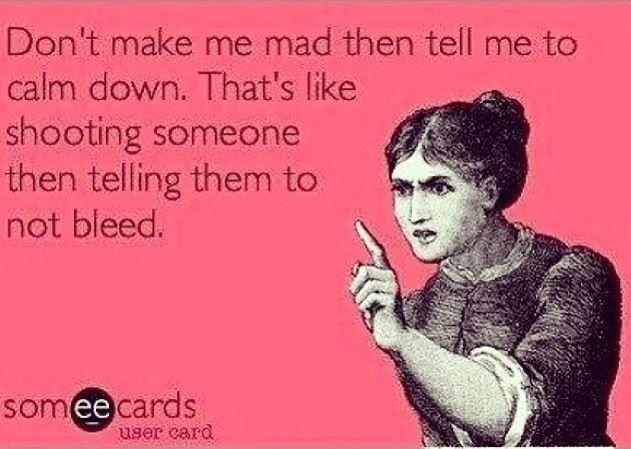Don't make me mad!! Lol