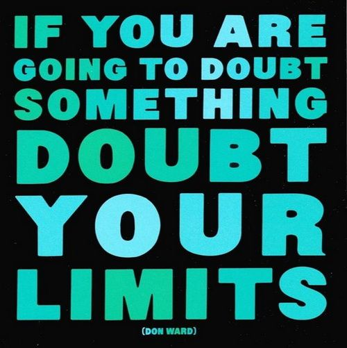 If You Are Going To Doubt Something, Doubt Your Limits, Are You Doubting  Your. WeightsFitness MotivationFitness QuotesWeight ... Design Inspirations