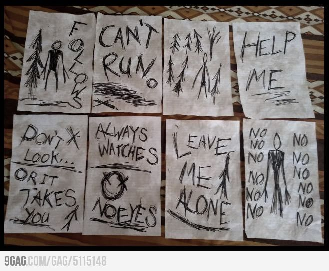 Slender man notes should put these in the woods lol <<< if
