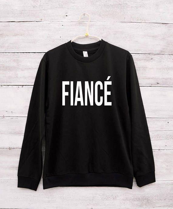b80e38d3015 FIANCE shirt slogan tshirt funny sweatshirt hipster tshirt Sweatshirts gift  shirt sweatshirt sweater men sweatshirt crewneck sweatshirt women t shirts  ...