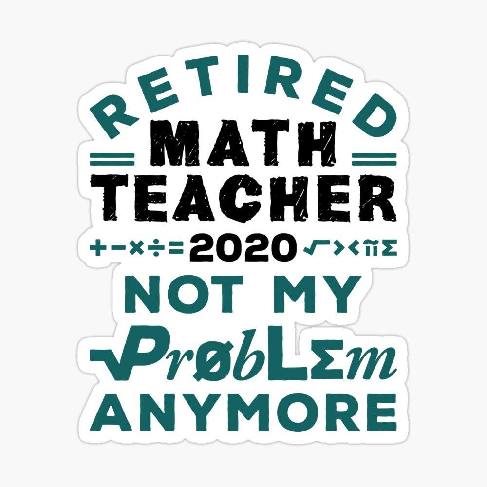 'Retired Math Teacher 2020 Not My Problem Anymore' Sticker