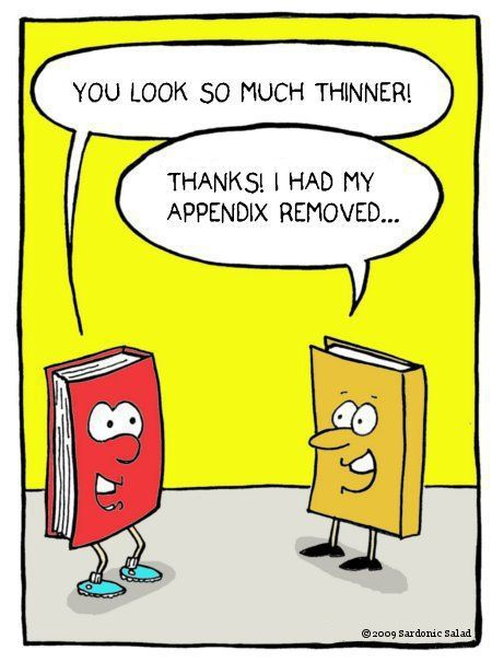 You look so much thinner! Thanks. I had my appendix removed.