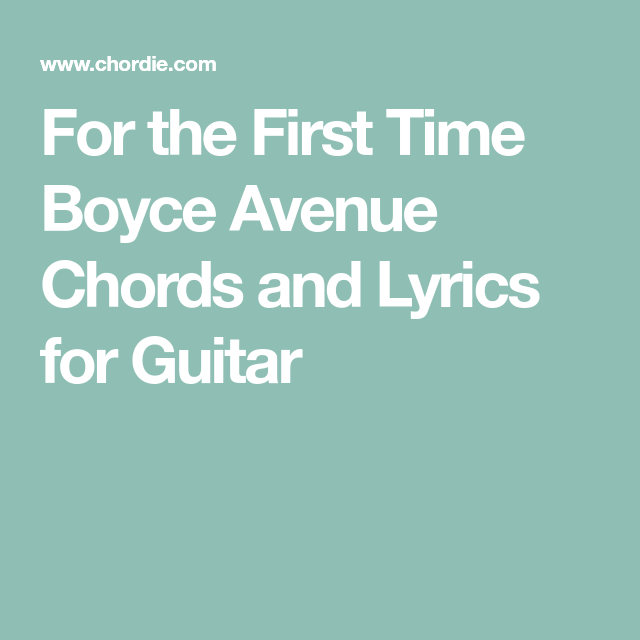 For The First Time Boyce Avenue Chords And Lyrics For Guitar