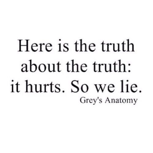 Here Is The Truth About The Truth It Hurts So We All Lie