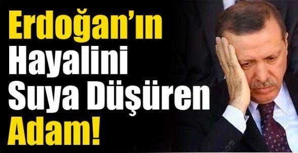 Erdoğan'ın Hayallerini Suya Düşüren Adam!