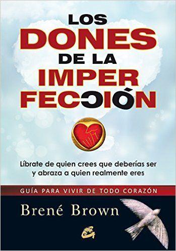 Los dones de la imperfección (Serendipity) eBook: Brené Brown, Blanca González Villegas, Nora Steinbrun: Amazon.es: Libros