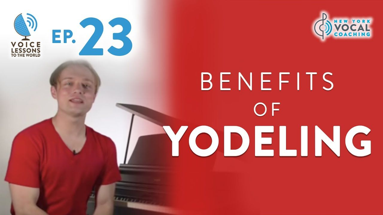"""Ep. 23 """"Benefits Of Yodeling"""" Voice Lessons To The World"""