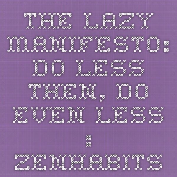 The Lazy Manifesto: Do Less. Then, Do Even Less. : zenhabits