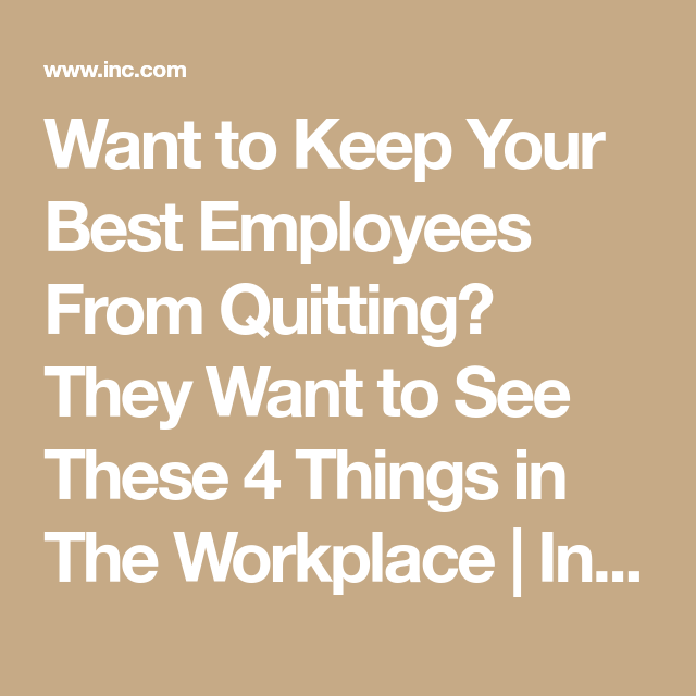 want to keep your best employees from quitting  they want