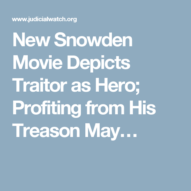 New Snowden Movie Depicts Traitor as Hero; Profiting from His Treason May…