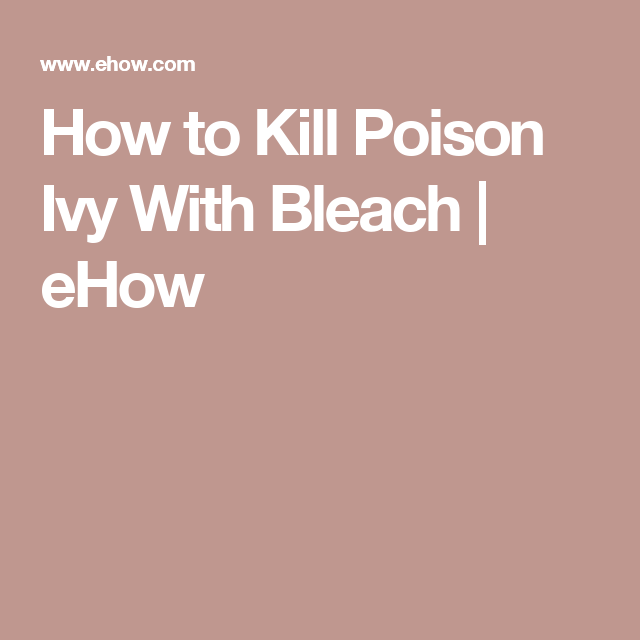 Poison Ivy With Bleach Ehow More
