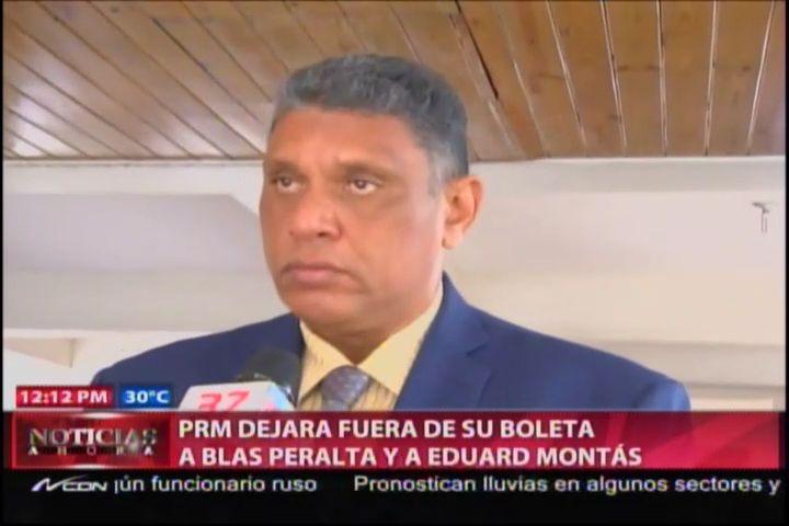 PRM Dejara Fuera De Su Boleta A Blas Peralta Y A Eduard Montás #Video