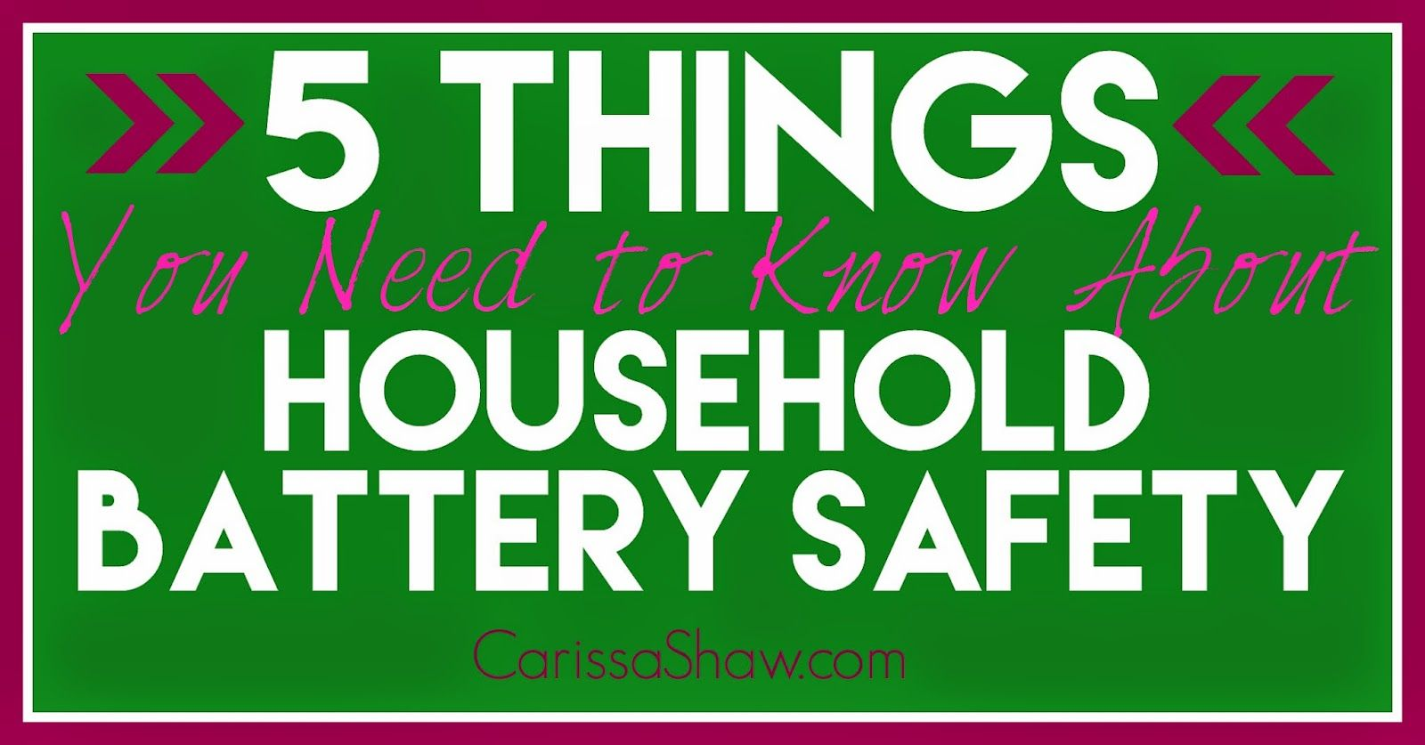 5 Things You Need To Know About Household Battery Safety