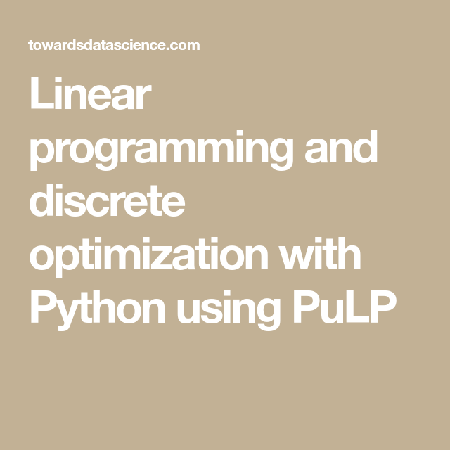Linear programming and discrete optimization with Python