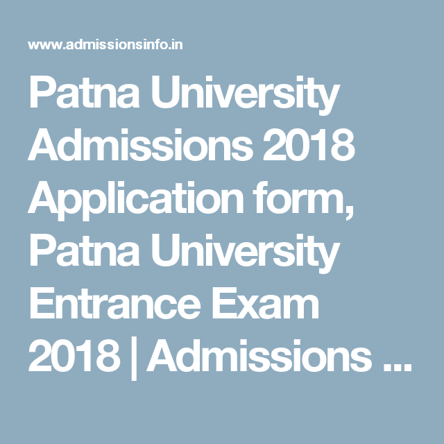 Patna University Admissions 2018 Application Form Patna University Entrance Exam 2018 Admissions Info University Admissions School Essay College Essay