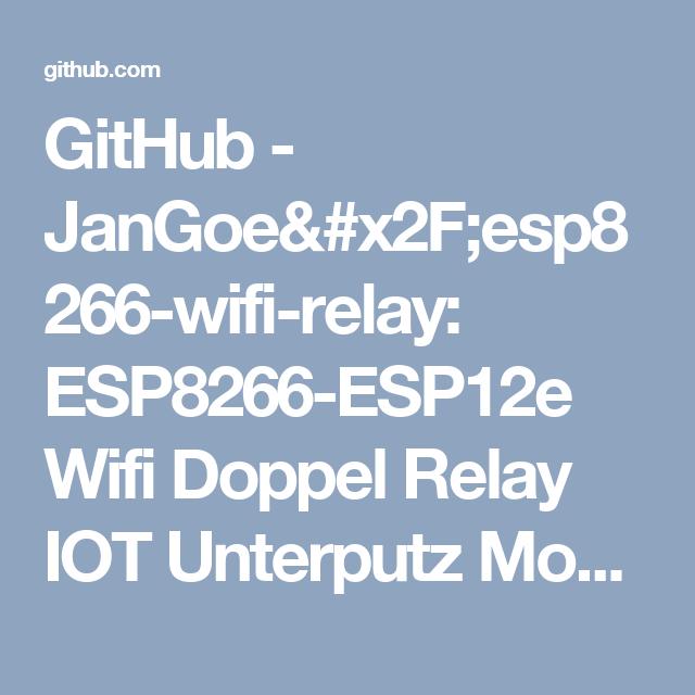 GitHub - JanGoe/esp8266-wifi-relay: ESP8266-ESP12e Wifi