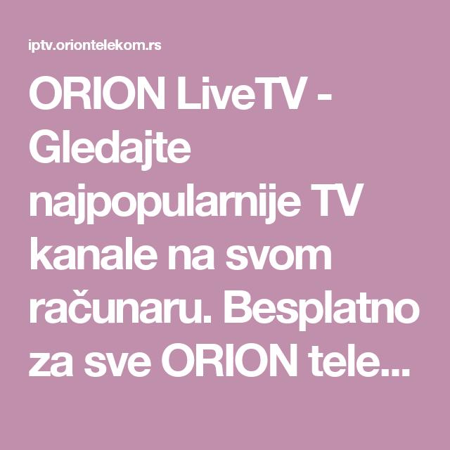 Orion Livetv Gledajte Najpopularnije Tv Kanale Na Svom Racunaru Besplatno Za Sve Orion Telekom Internet Korisnike With Images Alma
