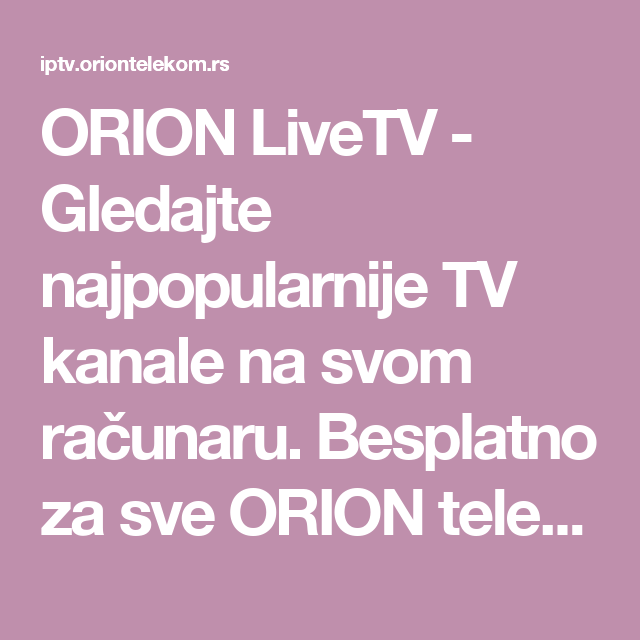 Orion Livetv Gledajte Najpopularnije Tv Kanale Na Svom Racunaru Besplatno Za Sve Orion Telekom Internet Korisnike Splits