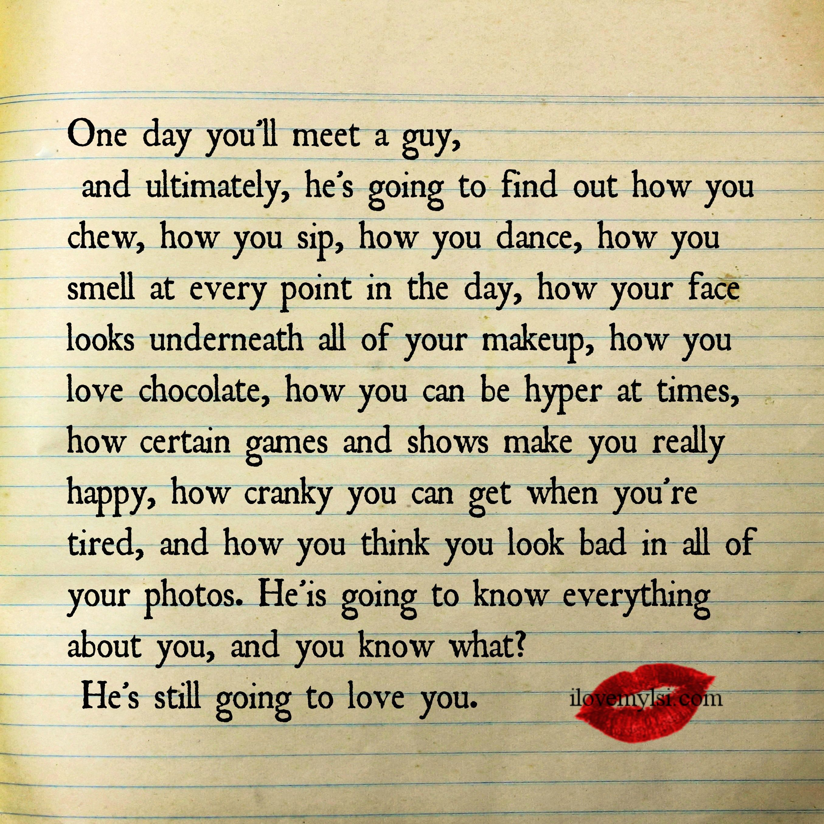 One Day Youll Meet A Guyand Ultimately Hes Going To Find Out How You Chew How You Sip How You Dance Love Quote Relationship Quote