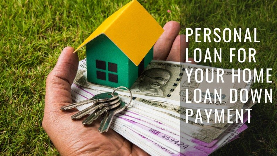How To Use A Personal Loan For Your Home Loan Down Payment In 2020 Personal Loans Credit Card Loans Down Payment