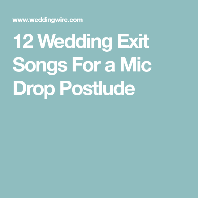 Instrumental Wedding Ceremony Songs: 12 Wedding Exit Songs For A Mic Drop Postlude
