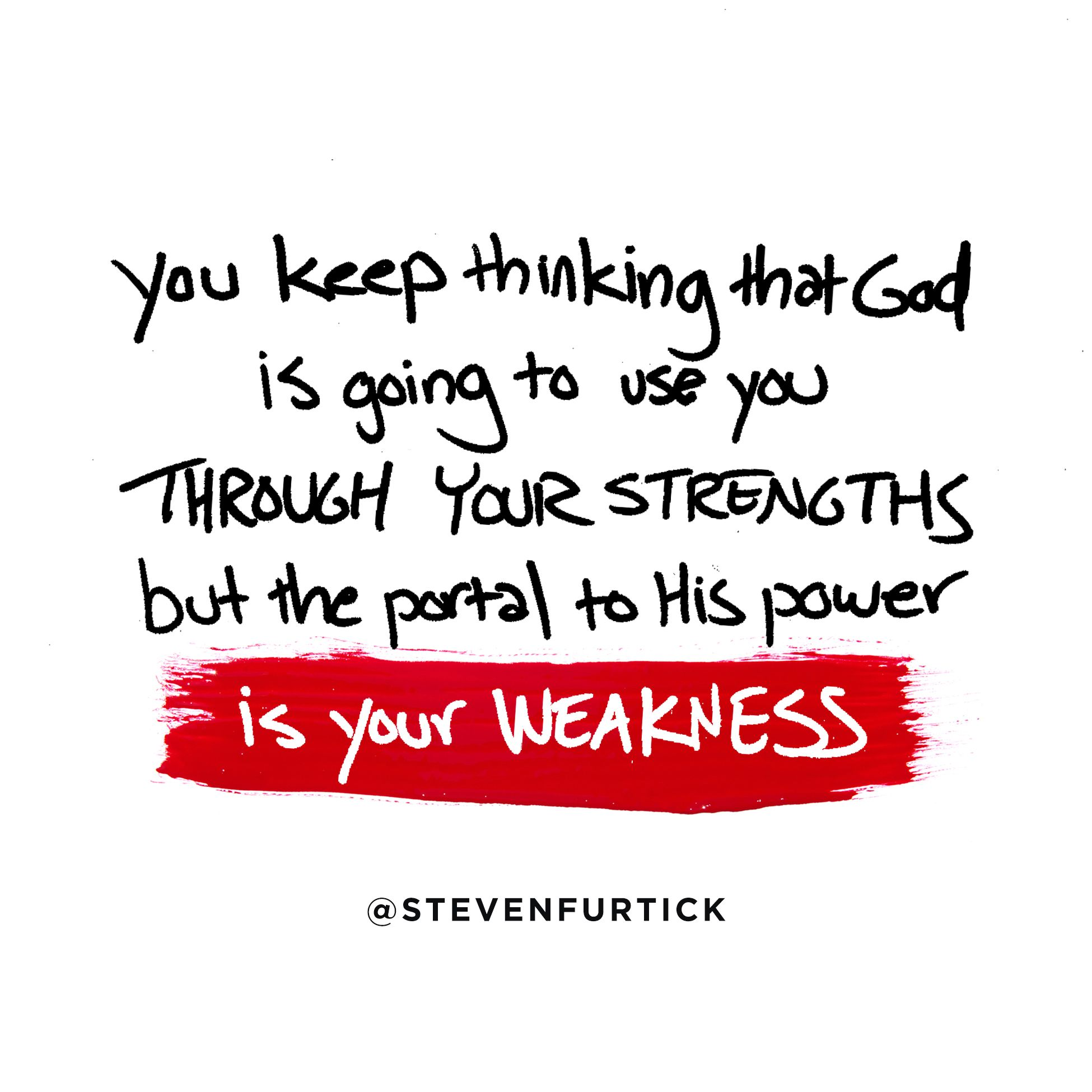 you keep thinking that god is going to use you through your you keep thinking that god is going to use you through your strengths but the portal middot pastor encoragementgodly leadershipweakness