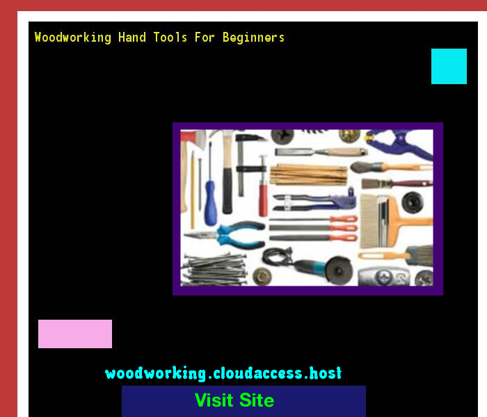 Woodworking Hand Tools For Beginners 231021 - Woodworking ...