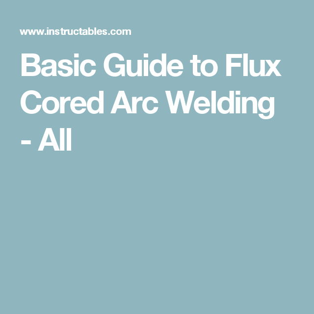 Basic Guide to Flux Cored Arc Welding   Arc welding, Mig welding and ...