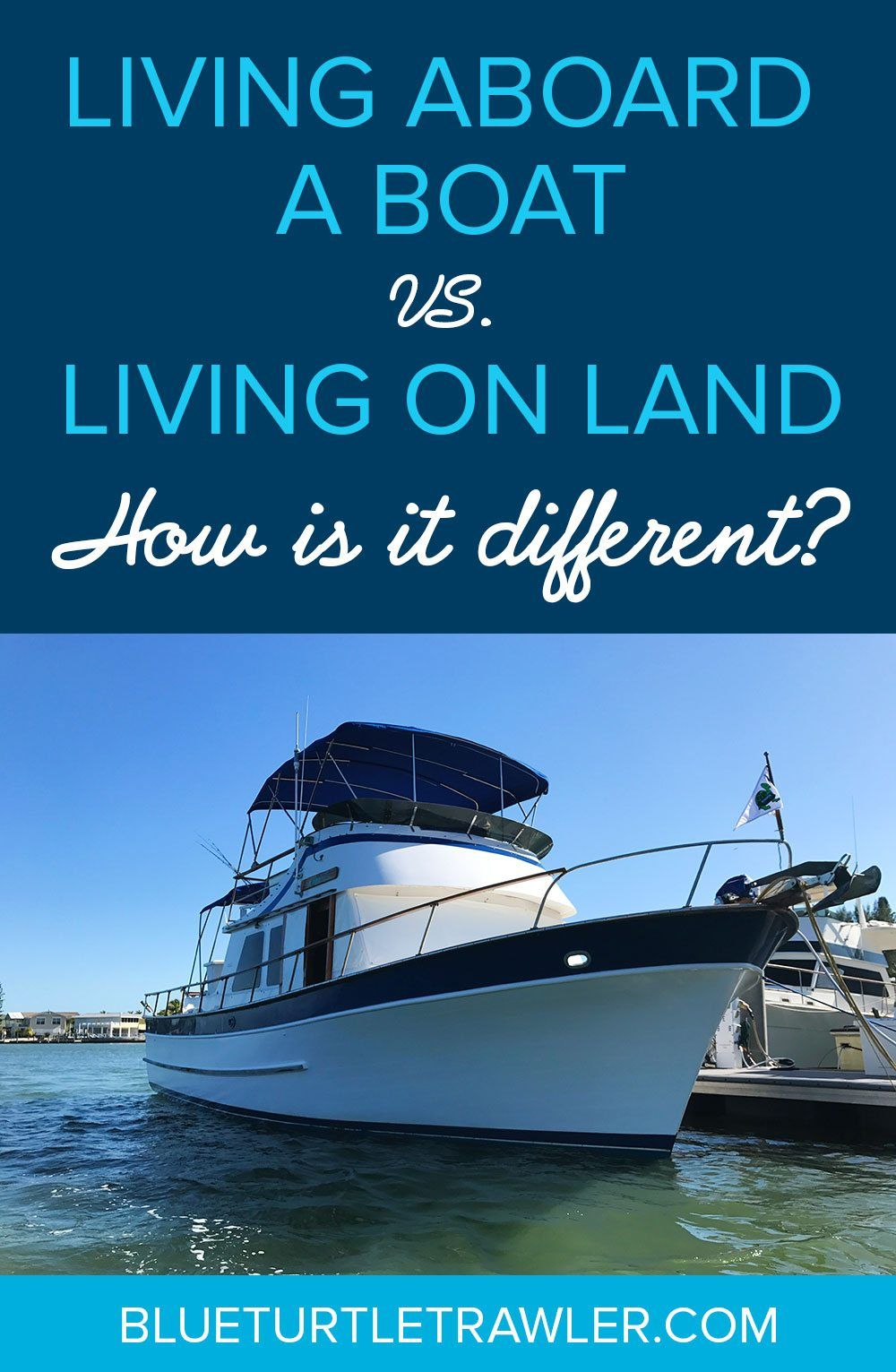 living aboard a boat vs living on land how is it different