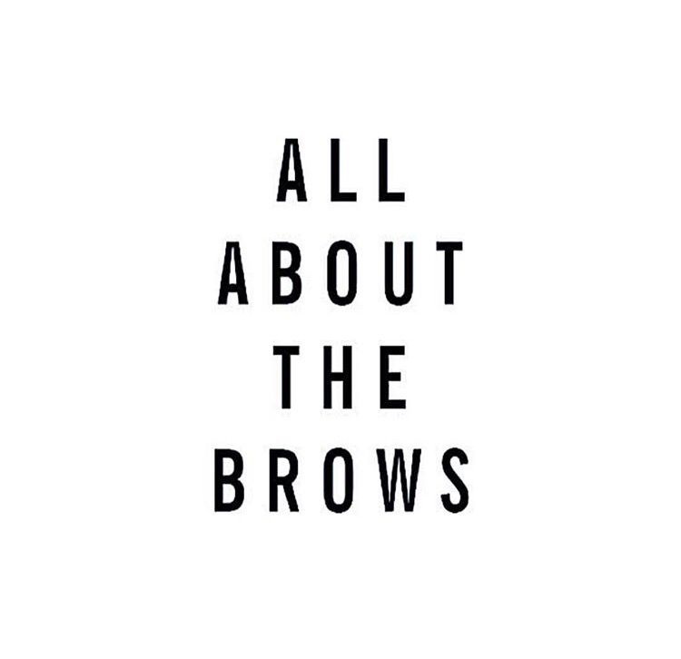 It S All About The Brows Brow Quotes Eyebrow Quotes Beauty Quotes